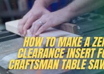 How To Make A Zero Clearance Insert For Craftsman Table Saw